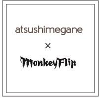 atsushimegane × MonkeyFlip